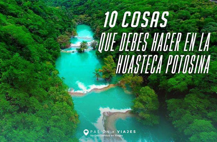 10 cosas que debes hacer en la Huasteca Potosina 1